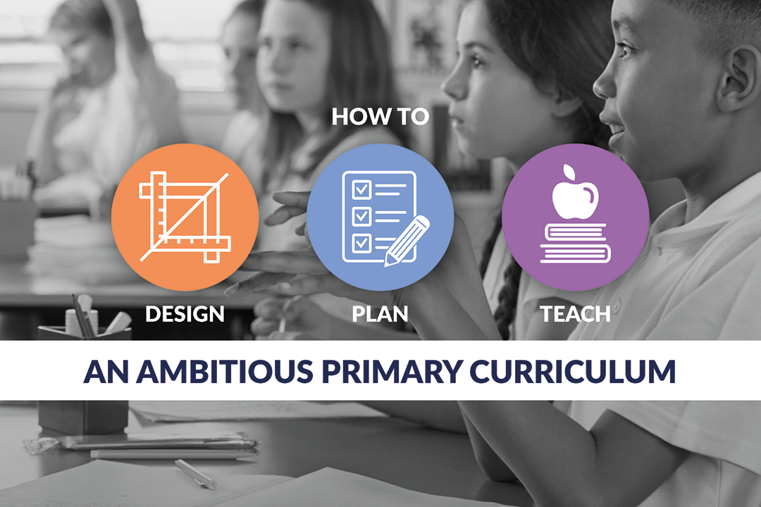 How to design, plan and teach an ambitious primary curriculum